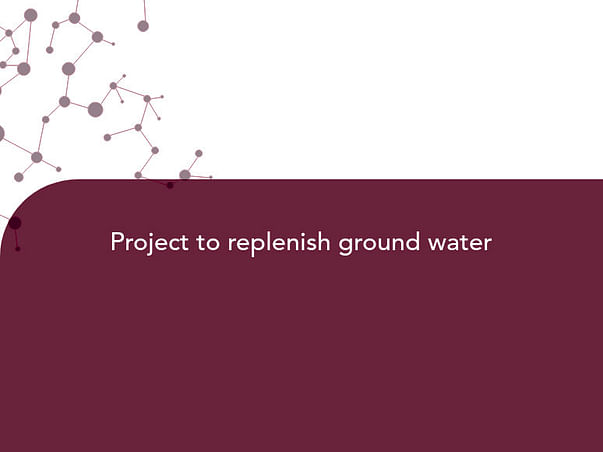 Project to replenish ground water