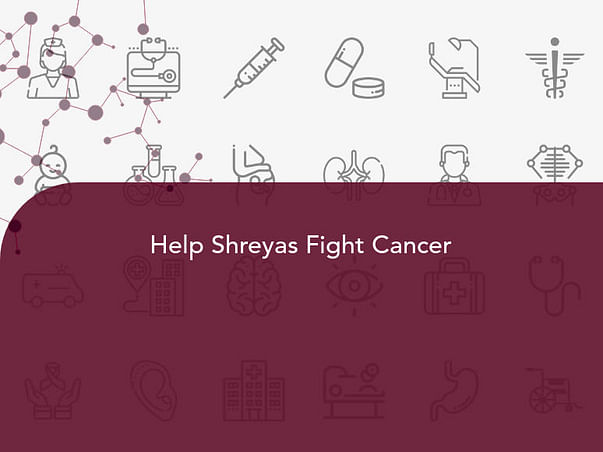 Help Shreyas Fight Cancer
