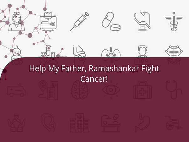 Help My Father, Ramashankar Fight Cancer!