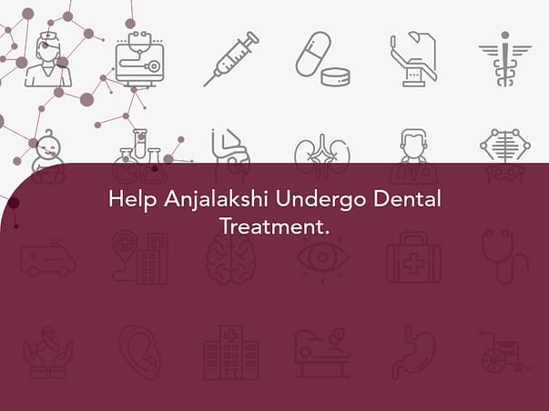 Help Anjalakshi Undergo Dental Treatment.