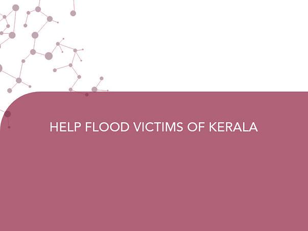 HELP FLOOD VICTIMS OF KERALA