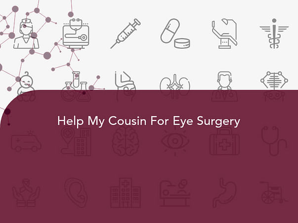 Help My Cousin For Eye Surgery