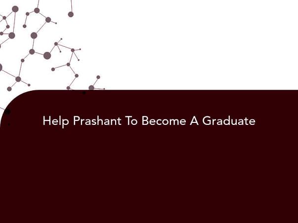Help Prashant To Become A Graduate