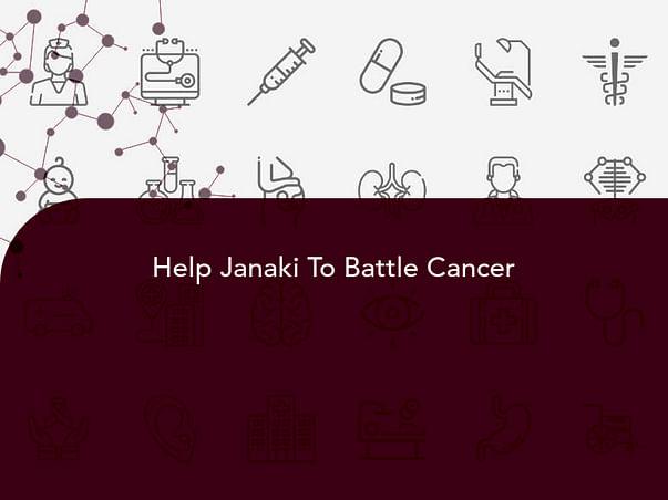 Help Janaki To Battle Cancer