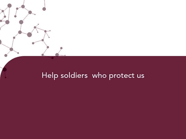 Help soldiers  who protect us