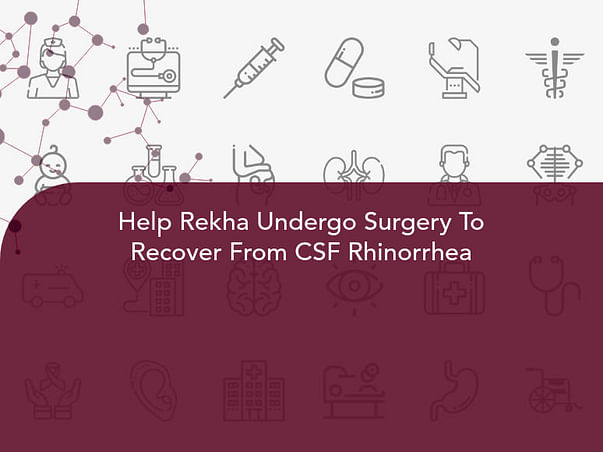 Help Rekha Undergo Surgery To Recover From CSF Rhinorrhea