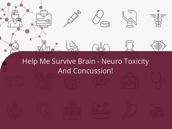 Help Me Survive Brain - Neuro Toxicity And Concussion!