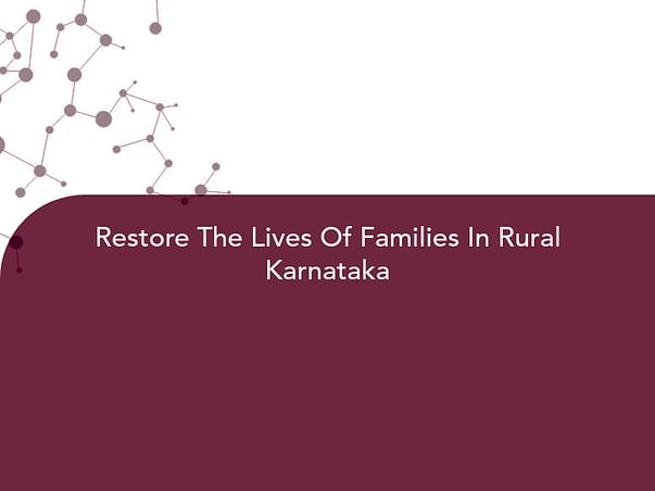 Restore The Lives Of Families In Rural Karnataka