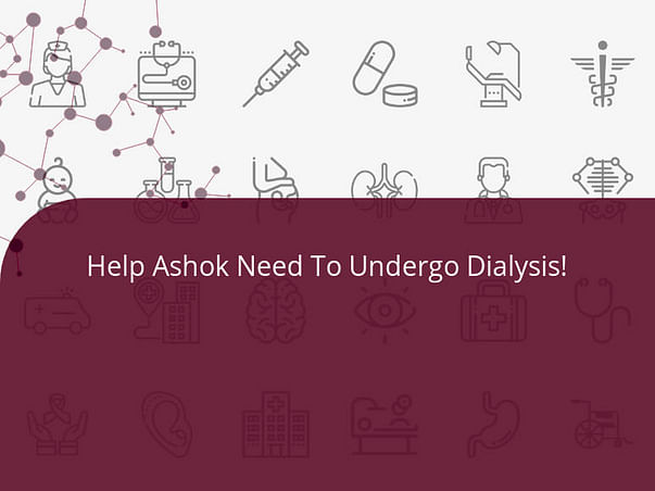 Help Ashok Need To Undergo Dialysis!