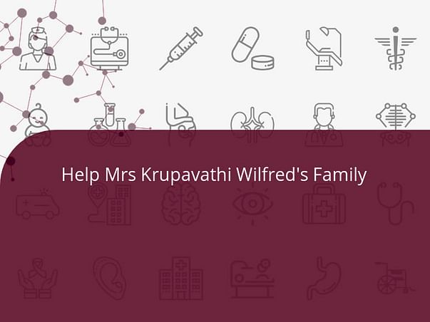 Help Mrs Krupavathi Wilfred's Family