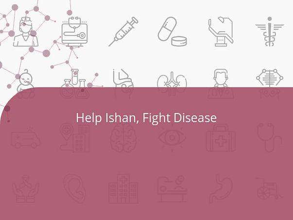 Help Ishan, Fight Disease