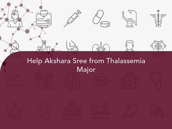 Help Akshara Sree from Thalassemia Major