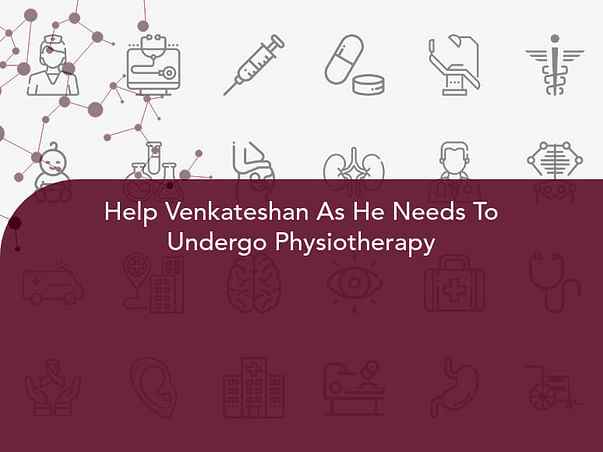 Help Venkateshan As He Needs To Undergo Physiotherapy