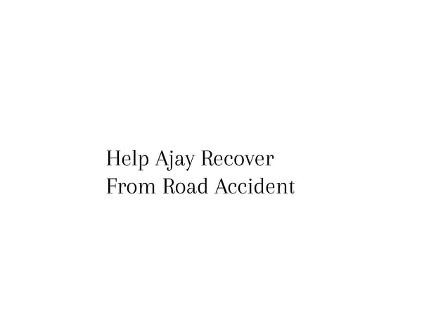 Help Ajay D Recover From Accident