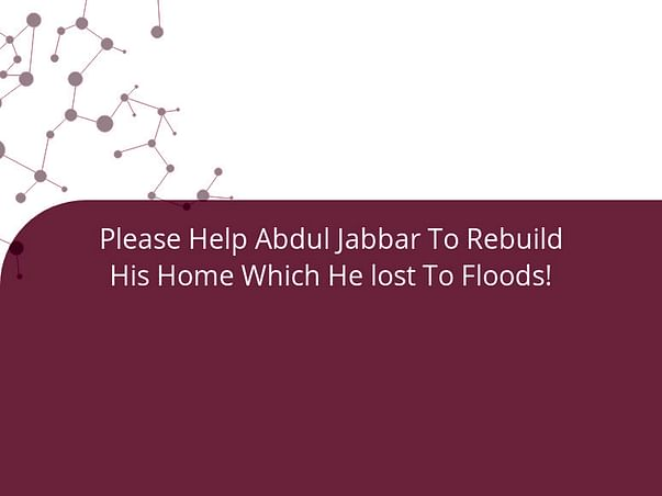 Please Help Abdul Jabbar To Rebuild His Home Which He lost To Floods!