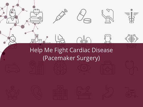 Help Me Fight Cardiac Disease(Pacemaker Surgery)
