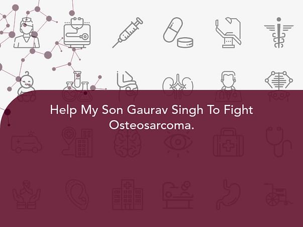 Help My Son Gaurav Singh To Fight Osteosarcoma.