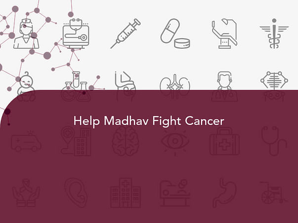 Help Madhav Fight Cancer