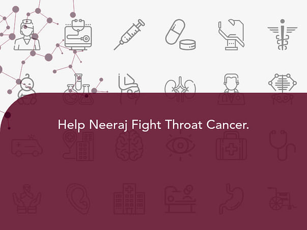 Help Neeraj Fight Throat Cancer.