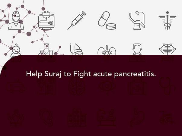 Help Suraj to Fight acute pancreatitis.