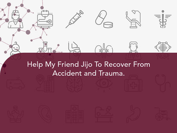 Help My Friend Jijo To Recover From Accident and Trauma.