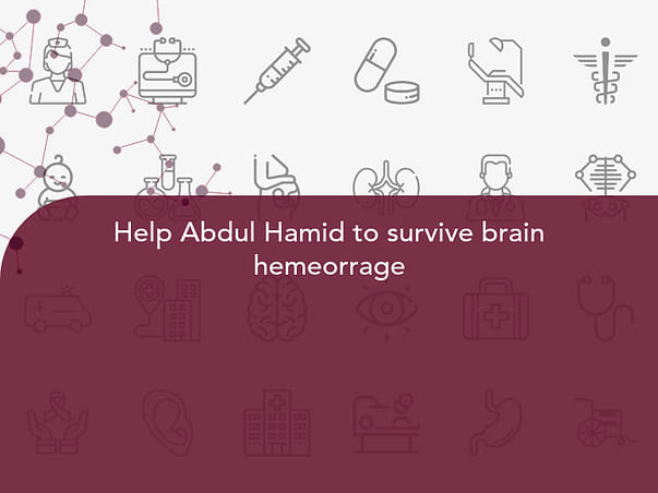 Help Abdul Hamid to survive brain hemeorrage