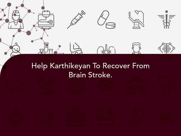 Help Karthikeyan To Recover From Brain Stroke.
