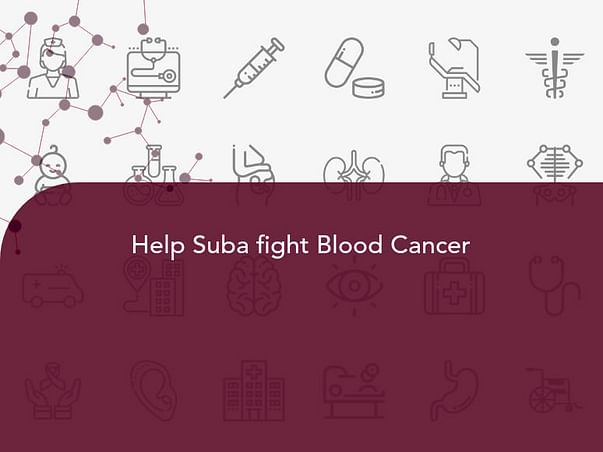 Help Suba fight Blood Cancer