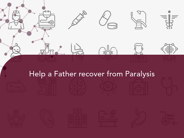 Help a Father recover from Paralysis