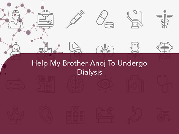 Help My Brother Anoj To Undergo Dialysis
