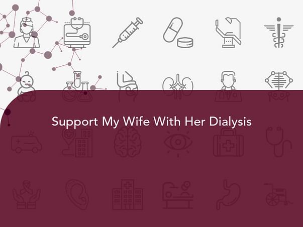 Support My Wife With Her Dialysis