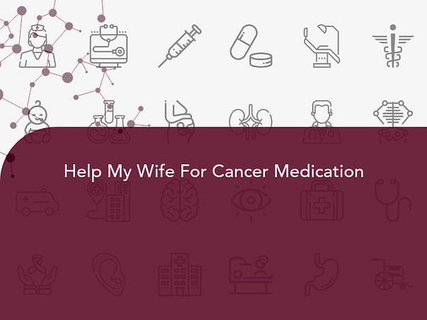 Help My Wife For Cancer Medication