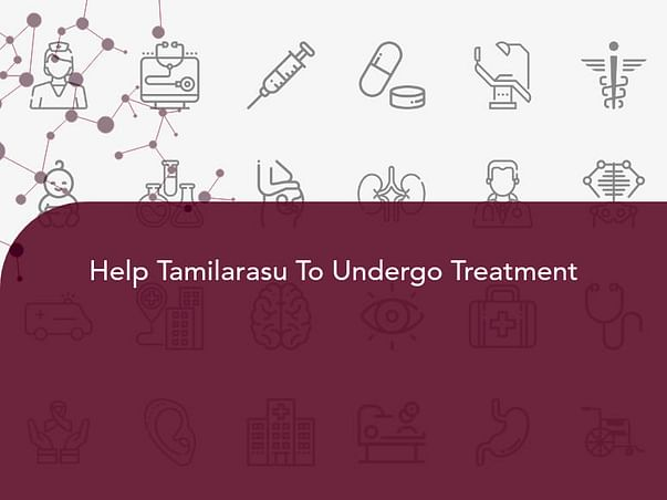 Help Tamilarasu To Undergo Treatment