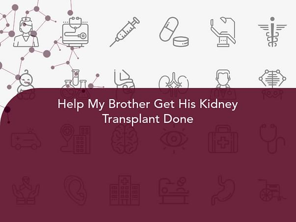 Help My Brother Get His Kidney Transplant Done