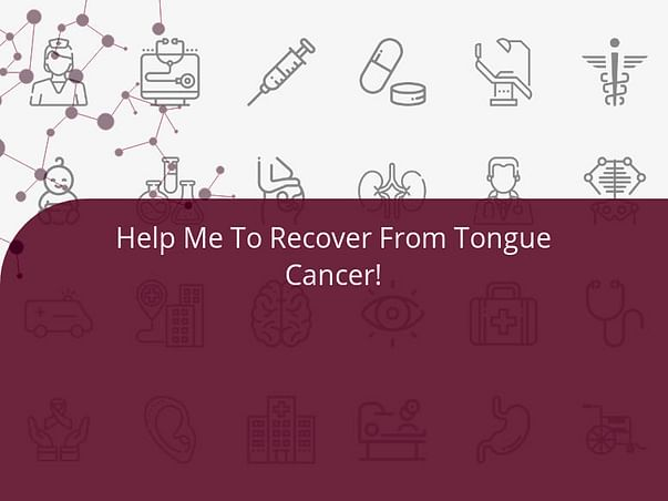 Help Me To Recover From Tongue Cancer!