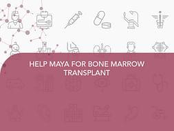 HELP MAYA FOR BONE MARROW TRANSPLANT