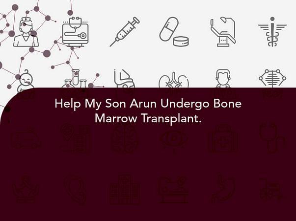 Help My Son Arun Undergo Bone Marrow Transplant.