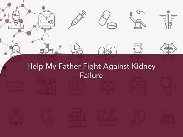 Help My Father Fight Against Kidney Failure