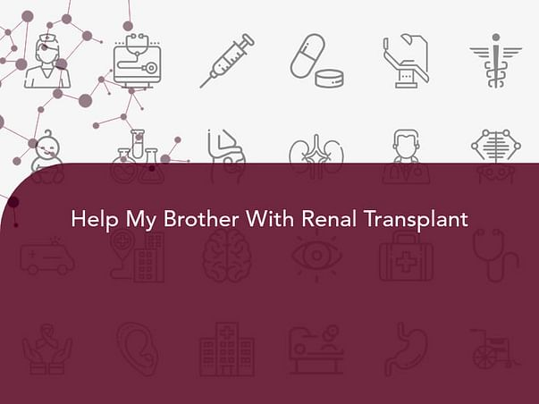 Help My Brother With Renal Transplant