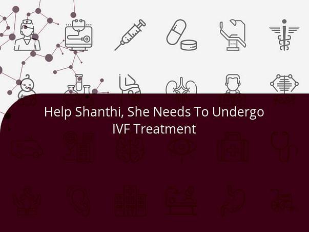 Help Shanthi, She Needs To Undergo IVF Treatment
