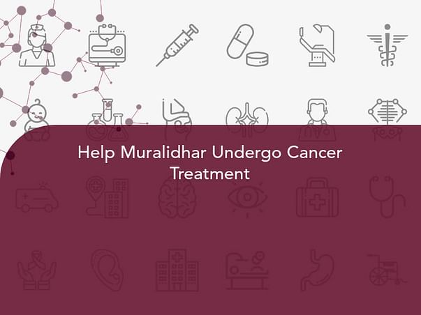 Help Muralidhar Undergo Cancer Treatment