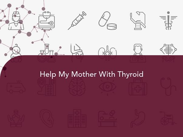 Help My Mother With Thyroid