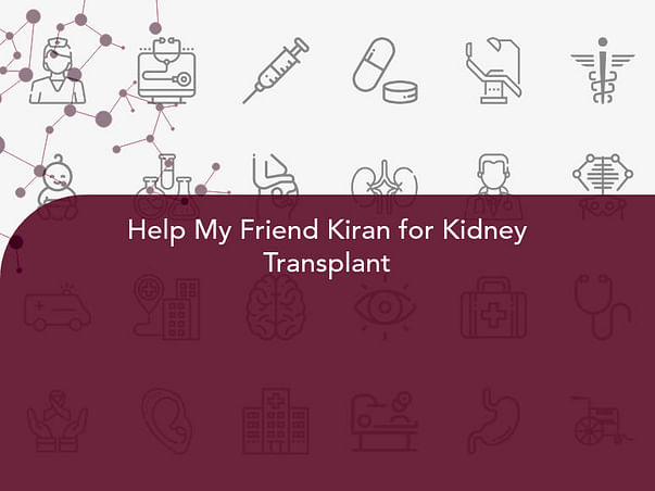 Help My Friend Kiran for Kidney Transplant