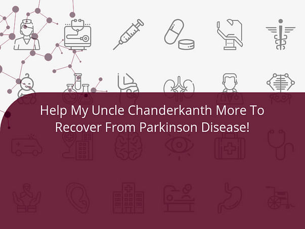 Help My Uncle Chanderkanth More To Recover From Parkinson Disease!
