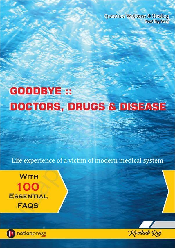GOODBYE DOCTORS, DRUGS & DISEASE