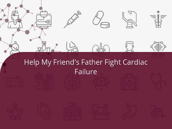 Help My Friend's Father Fight Cardiac Failure