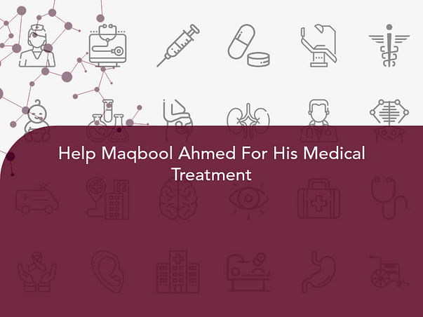 Help Maqbool Ahmed For His Medical Treatment