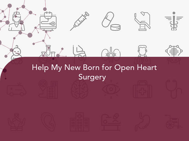 Help My New Born for Open Heart Surgery