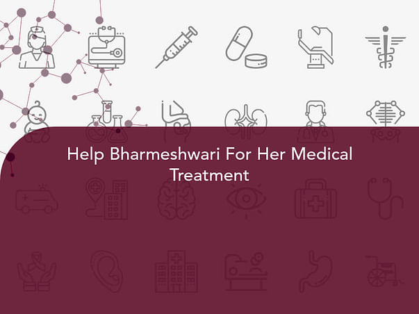Help Bharmeshwari For Her Medical Treatment