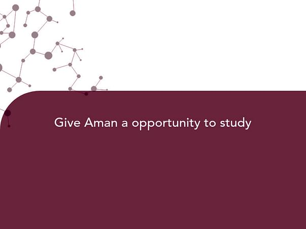 Give Aman a opportunity to study